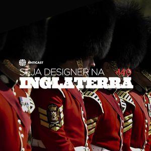 AntiCast 140 – Seja designer na Inglaterra