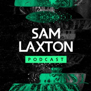 The Sam Laxton Podcast #048