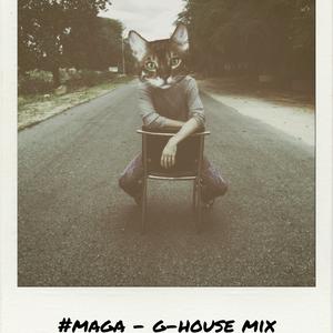 #MAGA - G-HOUSE mix