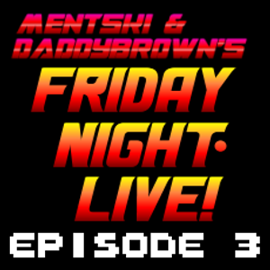 Mentski & DaddyBrown's Friday Night Live - Episode 3