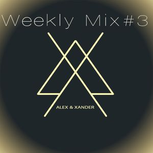 Alex & Xander Weekly Mix#3