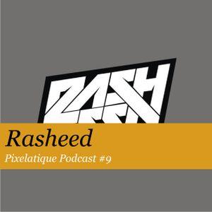 Pixelatique Podcast #9 - Rasheed