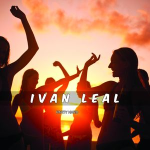 PARTY HARD HOUSE mix IVAN LEAL (JULY/2k17)