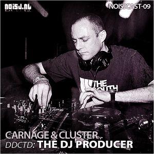 NOISJCAST-09 Carnage & Cluster - ddctd: The DJ Producer