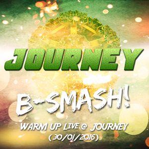 B-Smash! - Warm Up Live@ Journey (30/01/2016)
