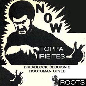 Toppa IrieItes - Dreadlock Session Vol. 2 – Rootzman Style