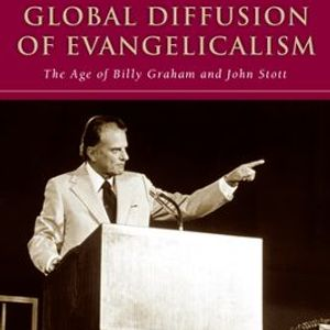 Brian Stanley | The Global Diffusion of Evangelicalism: The Age of Billy Graham and John Stott