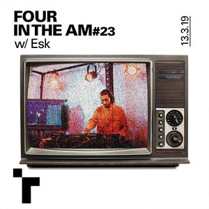 Four in the AM #23 w/ Esk - 13 March 2019