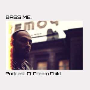 Bass Me Podcast 17 : Cream Child