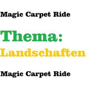 Magic Carpet Ride (Thema: Landschaften)