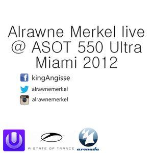 Alrawne Merkel Live@ ASOT 550 Ultra Miami 2012