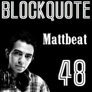 Blockquote - No. 48 - Guest Mix by Mattbeat (29-07-2012)