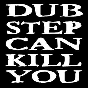 Dubstep Can Kill You