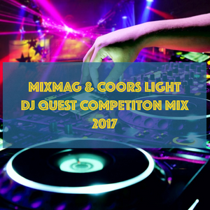 MIXMAG & COORS LIGHT DJ QUEST COMEPETITION MIX 2017