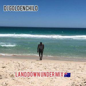 DJ Goldenchild - Land Down Under Mix