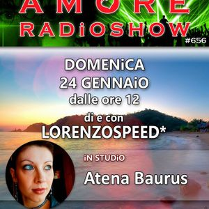 LORENZOSPEED presents AMORE Radio Show 656 Domenica 24 Gennaio 2016 with ATENA BAURUS part 2