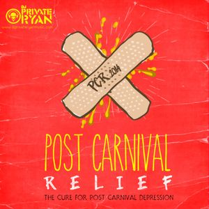 DJ Private Ryan Presents Post Carnival Relief 2014 (Road Anthems)