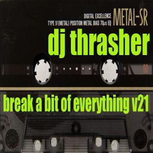 DJ Thrasher - Break A Bit Of Everything V21 (2017)