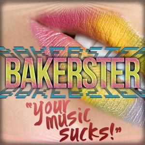 "Bakerster - ""Your Music Sucks"""