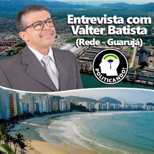 Politicando Podcast #006 - Valter Batista (Rede - Guarujá)