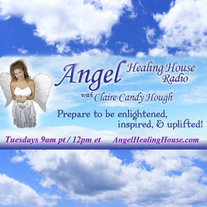 Angel Healing House Radio with Claire Candy Hough: With Faith, Belief and Hope Miracles Happen