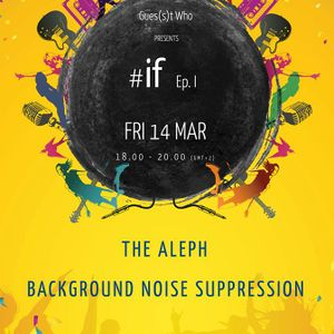Gues(s)t Who #96 | #if Ep.1 The Aleph & Background Noise Suppression | 14.03