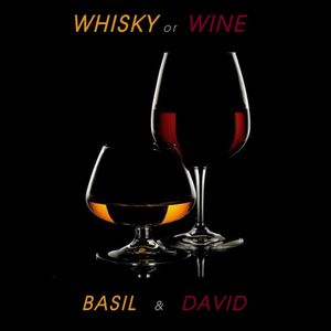 #100 WHISKY or WINE - BASIL & DAVID COLLABORATION