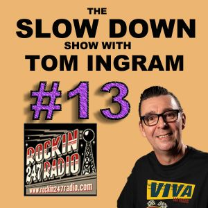 Slow Down with Tom Ingram #13 - Rockin 247 Radio