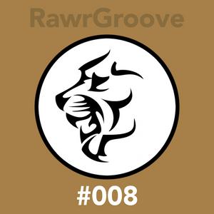 RawrGroove #008