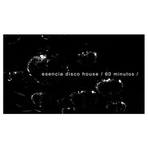 esencia disco house / 60 minutos