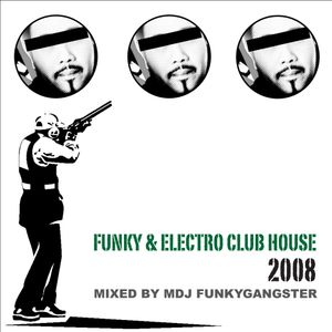 Funky & Electro Club House 2oo8 (Mixed by Mdj Funkygangster)