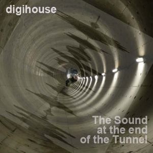 Digihouse - The Sound at the end of the Tunnel