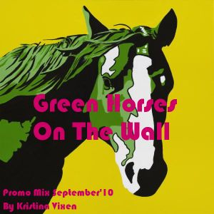 Dj Kristina Vixen - Green Horses On The Wall (promo mix september)