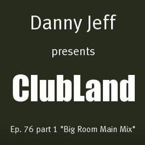 "Danny Jeff presents ClubLand episode 76 part 1 ""Big Room Main Mix"""
