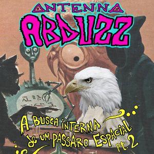 Antenna Abduzz Ep. 9 - Busca Interna de um Pássaro Espacial Pt. 2