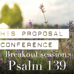 His Proposal | Psalm 139