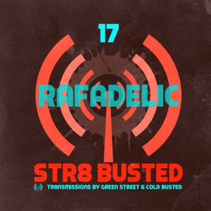 Str8 Busted Podcast #17: Green Street with - Rafadelic - 2017.01.20