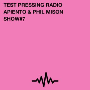 Test Pressing Radio / #7 / Apiento & Phil Mison