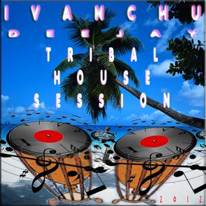 TRIBAL HOUSE SESSION - IVANCHU DJ
