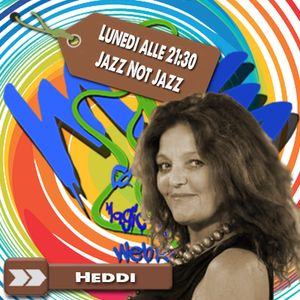El Show di Heddi Greenwood - Jazz Not Jazz POD.127