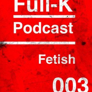 Full-K Podcast 003 - Fetish