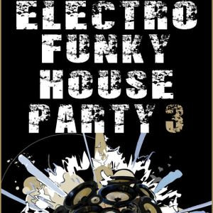 Electro-Funky House Party 3