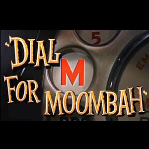 Dial M for Moombah
