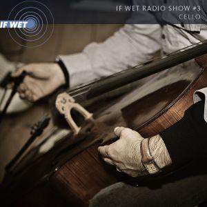 If Wet Radio Show #3 | Cello