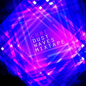 "Cubi - ""Dust Waves Mixtape"""