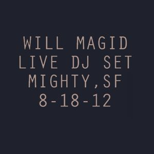Will Magid (Live DJ Set)  @ Mighty SF  8-18-12