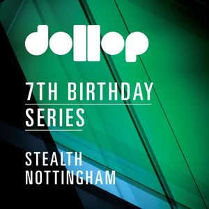 dollop 7th Birthday Series at Stealth - Live mix by Lone