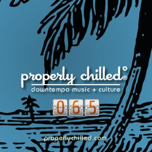 Properly Chilled Podcast #65 (A)