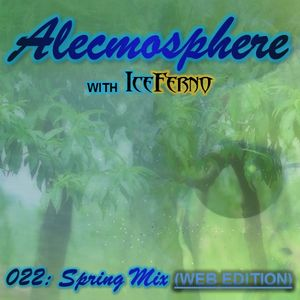 Alecmosphere 022: Spring Mix with Iceferno (Web Edition)