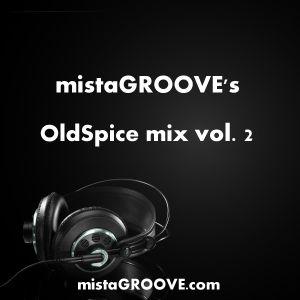 mistaGROOVE's OldSpice mix vol. 2